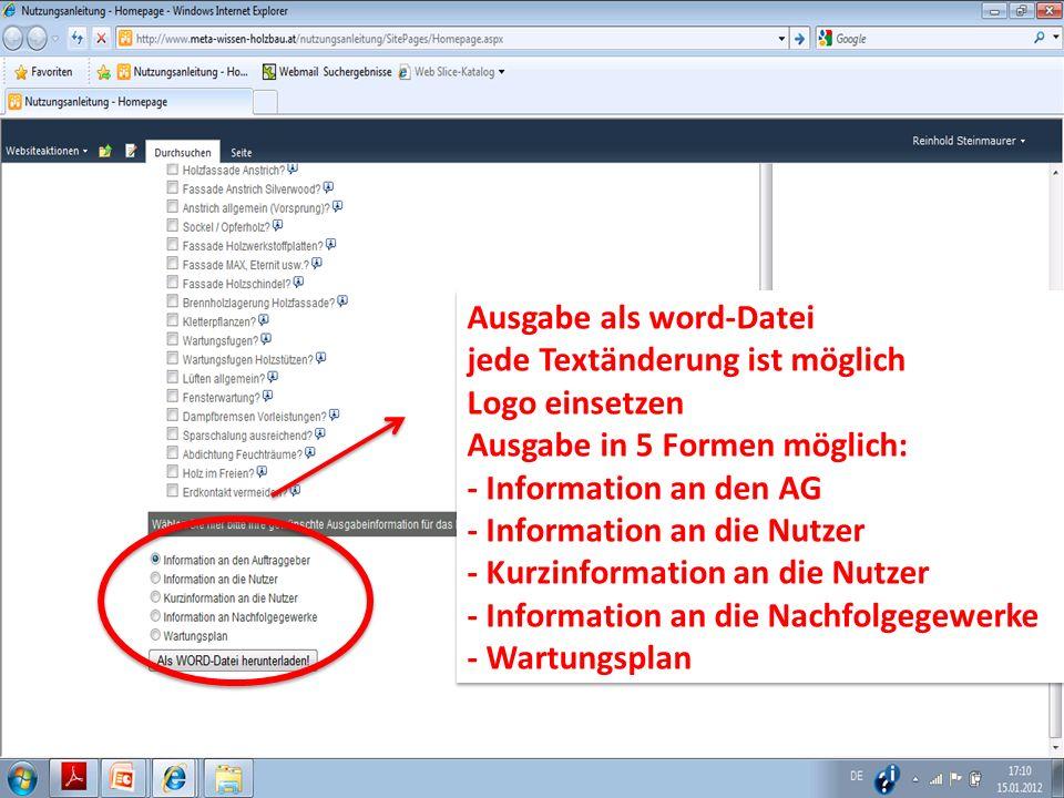 Ausgabe als word-Datei jede Textänderung ist möglich Logo einsetzen Ausgabe in 5 Formen möglich: - Information an den AG - Information an die Nutzer - Kurzinformation an die Nutzer - Information an die Nachfolgegewerke - Wartungsplan Ausgabe als word-Datei jede Textänderung ist möglich Logo einsetzen Ausgabe in 5 Formen möglich: - Information an den AG - Information an die Nutzer - Kurzinformation an die Nutzer - Information an die Nachfolgegewerke - Wartungsplan