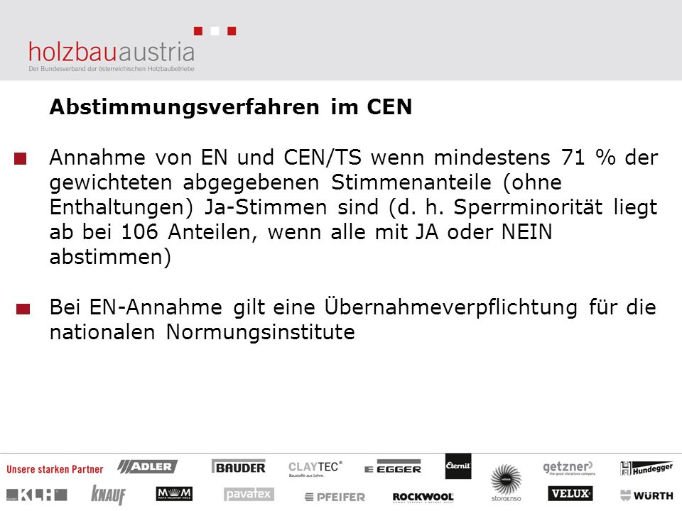 Abstimmungsverfahren im CEN Annahme von EN und CEN/TS wenn mindestens 71 % der gewichteten abgegebenen Stimmenanteile (ohne Enthaltungen) Ja-Stimmen s