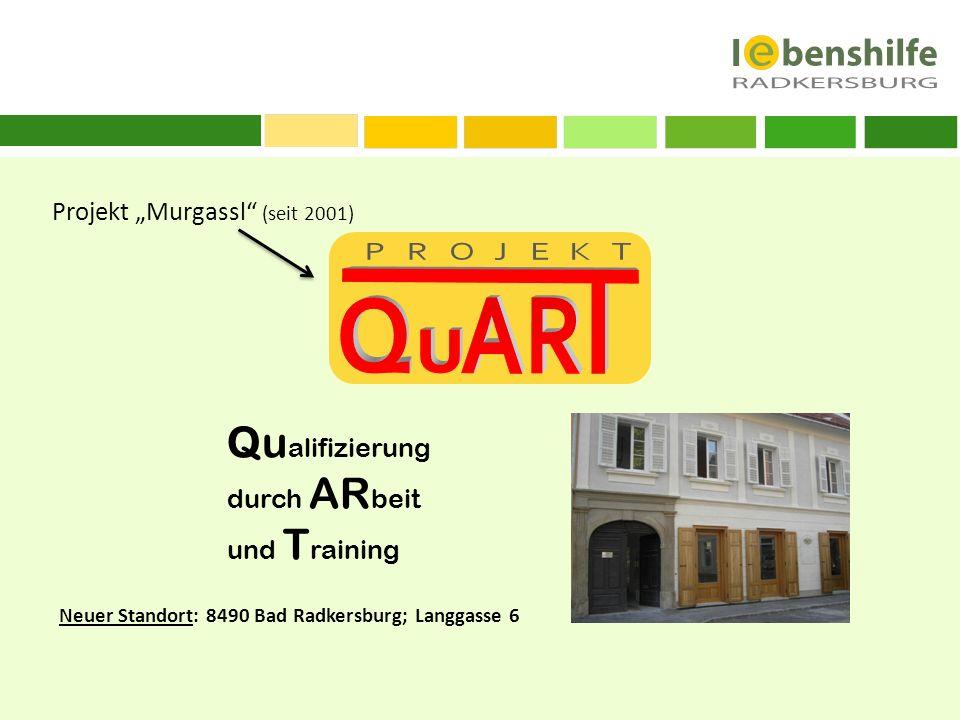 Projekt Murgassl (seit 2001) Qu alifizierung durch AR beit und T raining Neuer Standort: 8490 Bad Radkersburg; Langgasse 6