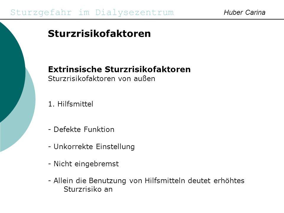 Sturzgefahr im Dialysezentrum Huber Carina Sturzrisikofaktoren Extrinsische Sturzrisikofaktoren Sturzrisikofaktoren von außen 1. Hilfsmittel - Defekte