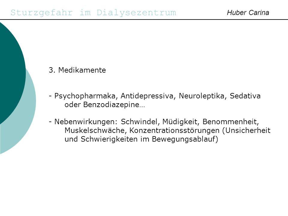 Sturzgefahr im Dialysezentrum Huber Carina 3. Medikamente - Psychopharmaka, Antidepressiva, Neuroleptika, Sedativa oder Benzodiazepine… - Nebenwirkung