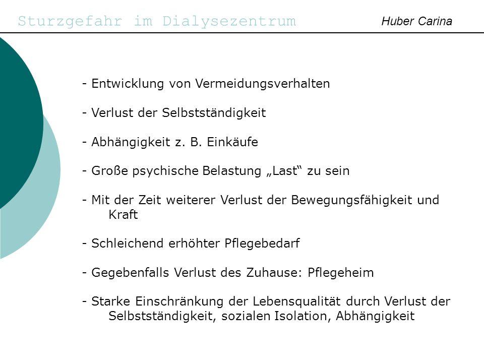 Sturzgefahr im Dialysezentrum Huber Carina - Entwicklung von Vermeidungsverhalten - Verlust der Selbstständigkeit - Abhängigkeit z. B. Einkäufe - Groß
