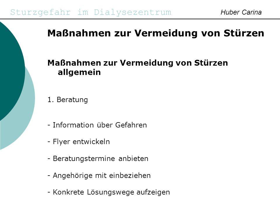 Sturzgefahr im Dialysezentrum Huber Carina Maßnahmen zur Vermeidung von Stürzen Maßnahmen zur Vermeidung von Stürzen allgemein 1. Beratung - Informati