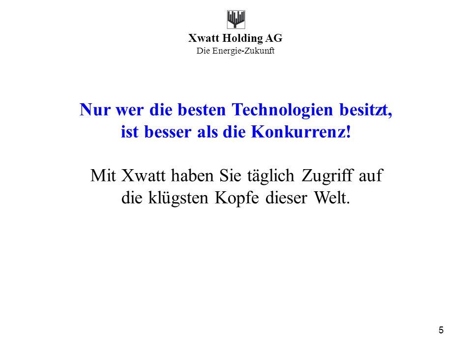 Xwatt Holding AG Die Energie-Zukunft 5 Nur wer die besten Technologien besitzt, ist besser als die Konkurrenz! Mit Xwatt haben Sie täglich Zugriff auf