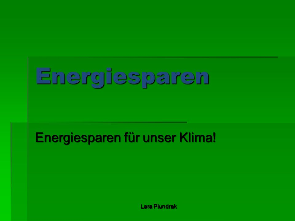 Lara Plundrak Energiesparen Energiesparen für unser Klima!