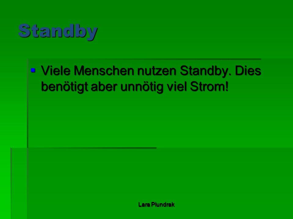 Standby Viele Menschen nutzen Standby. Dies benötigt aber unnötig viel Strom! Viele Menschen nutzen Standby. Dies benötigt aber unnötig viel Strom! La