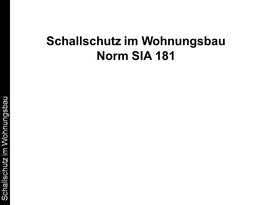 Schallschutz im Wohnungsbau Schallschutz im Wohnungsbau Norm SIA 181