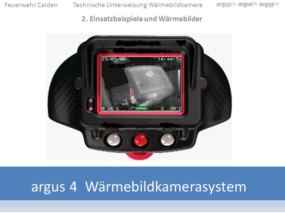 Feuerwehr CaldenTechnische Unterweisung Wärmebildkamera 2. Einsatzbeispiele und Wärmebilder argus 4 Wärmebildkamerasystem