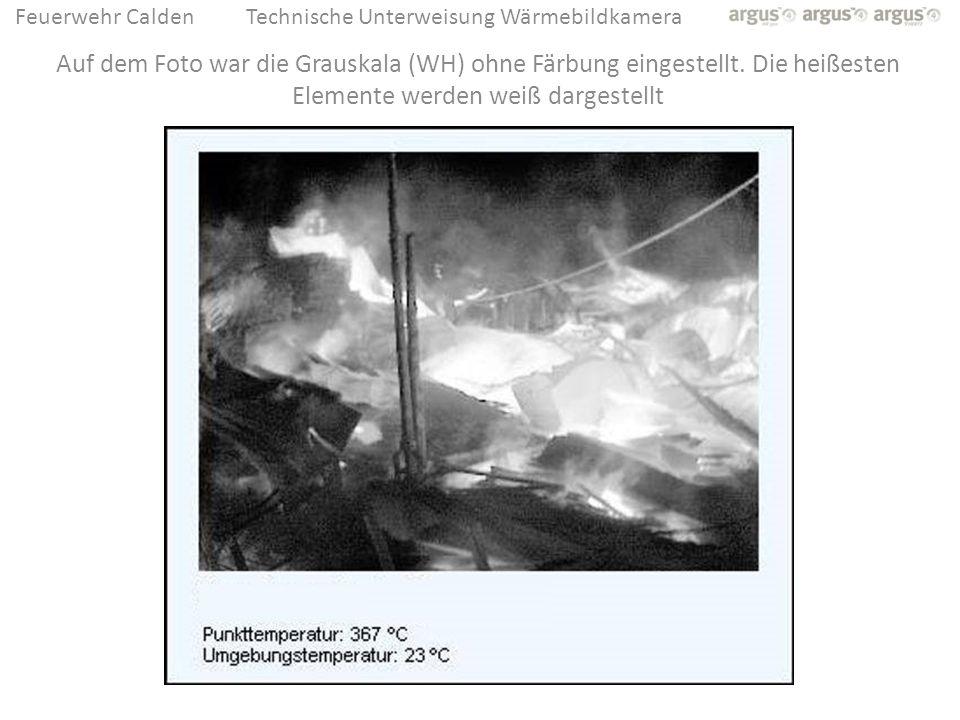 Feuerwehr CaldenTechnische Unterweisung Wärmebildkamera Auf dem Foto war die Grauskala (WH) ohne Färbung eingestellt. Die heißesten Elemente werden we