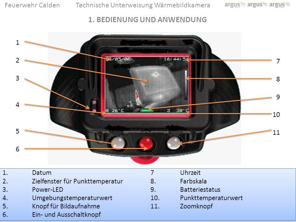 Feuerwehr CaldenTechnische Unterweisung Wärmebildkamera 1. Datum 7 Uhrzeit 2. Zielfenster für Punkttemperatur 8. Farbskala 3. Power-LED 9. Batteriesta