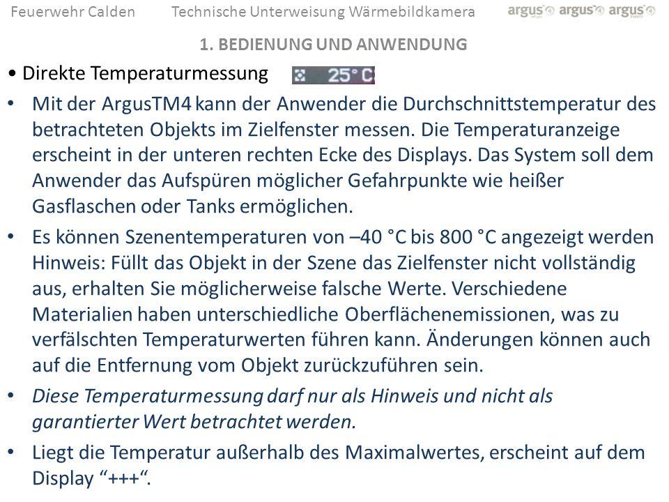 Feuerwehr CaldenTechnische Unterweisung Wärmebildkamera Direkte Temperaturmessung Mit der ArgusTM4 kann der Anwender die Durchschnittstemperatur des b