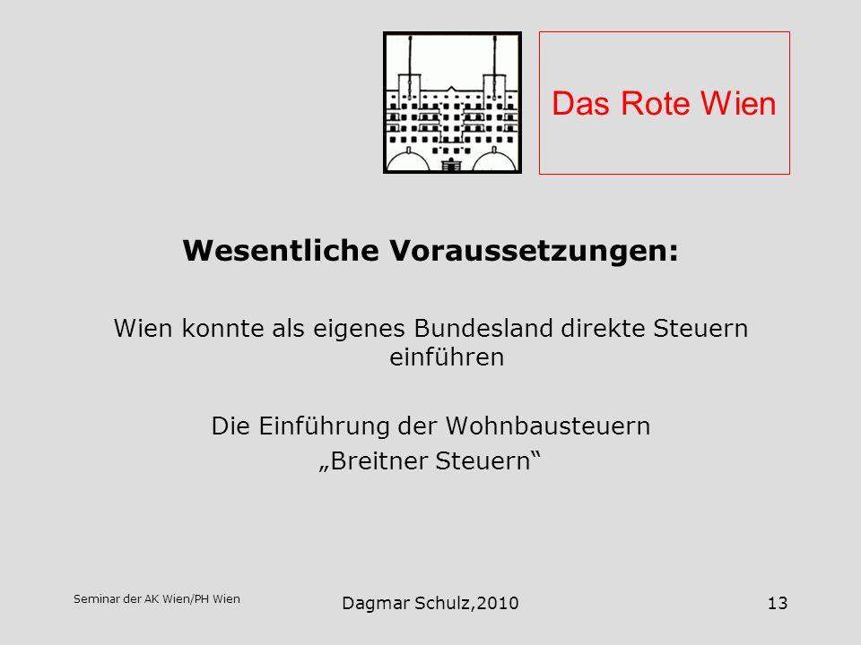 Seminar der AK Wien/PH Wien Dagmar Schulz,201013 Das Rote Wien Wesentliche Voraussetzungen: Wien konnte als eigenes Bundesland direkte Steuern einführ