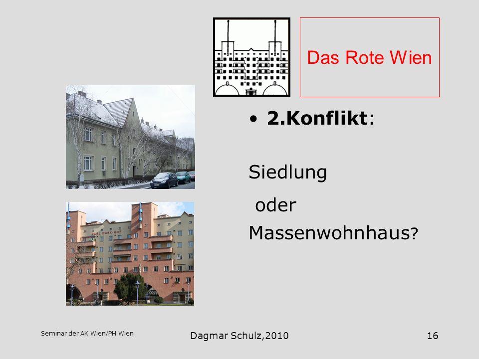 Seminar der AK Wien/PH Wien Dagmar Schulz,201016 Das Rote Wien 2.Konflikt: Siedlung oder Massenwohnhaus ?