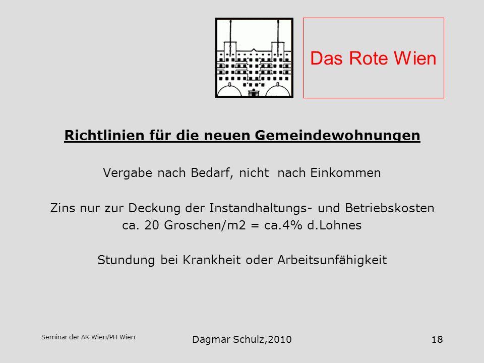 Seminar der AK Wien/PH Wien Dagmar Schulz,201018 Das Rote Wien Richtlinien für die neuen Gemeindewohnungen Vergabe nach Bedarf, nicht nach Einkommen Z