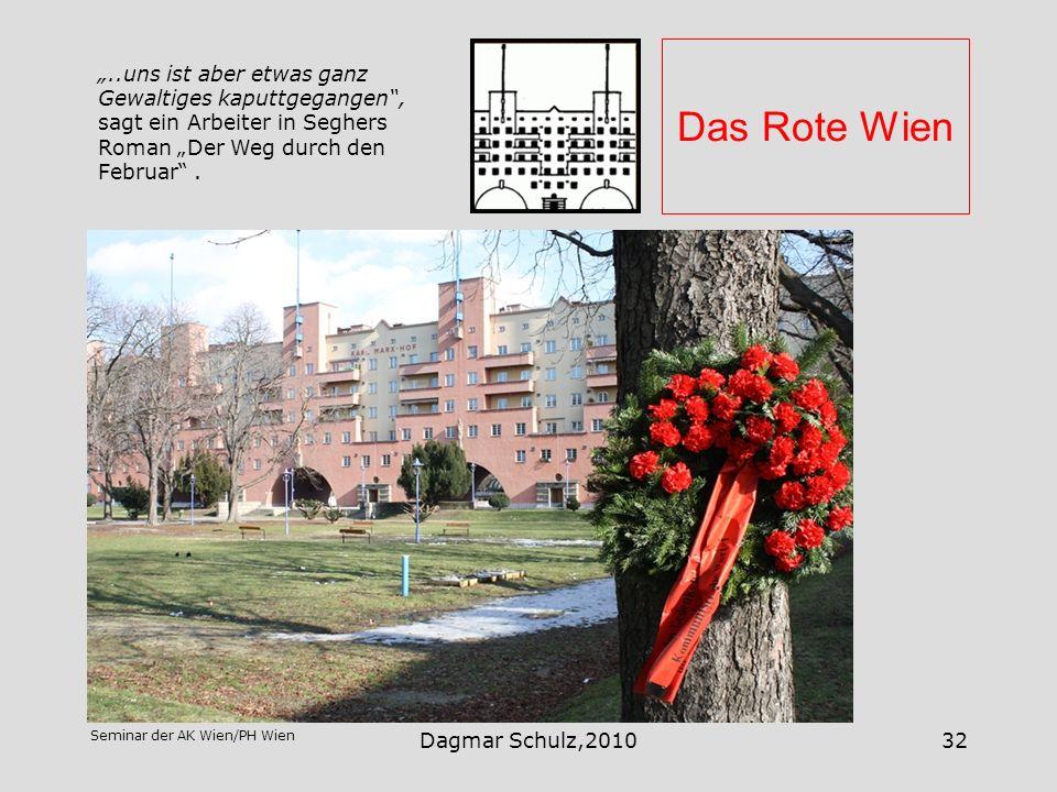 Seminar der AK Wien/PH Wien Dagmar Schulz,201032 Das Rote Wien..uns ist aber etwas ganz Gewaltiges kaputtgegangen, sagt ein Arbeiter in Seghers Roman