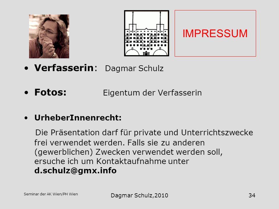 Seminar der AK Wien/PH Wien Dagmar Schulz,201034 IMPRESSUM Verfasserin: Dagmar Schulz Fotos: Eigentum der Verfasserin UrheberInnenrecht: Die Präsentat
