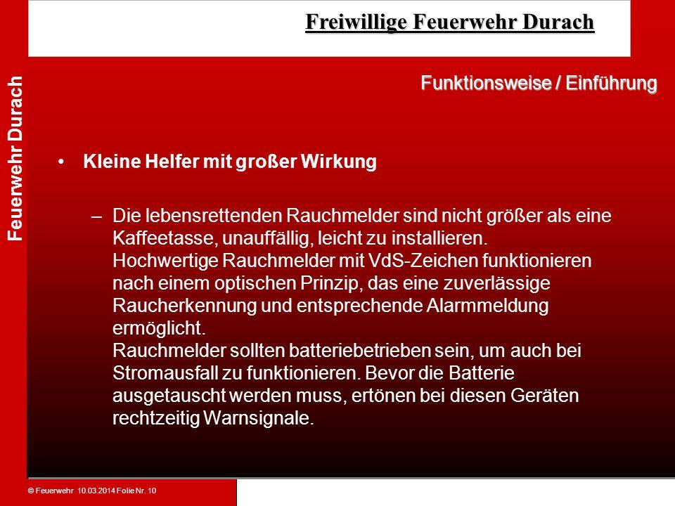 © Feuerwehr 10.03.2014 Folie Nr. 10 Feuerwehr Durach Freiwillige Feuerwehr Durach Freiwillige Feuerwehr Durach Kleine Helfer mit großer Wirkung –Die l