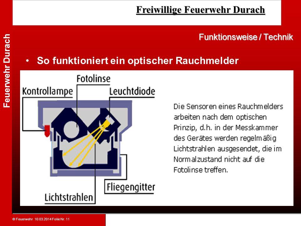 © Feuerwehr 10.03.2014 Folie Nr. 11 Feuerwehr Durach Freiwillige Feuerwehr Durach Freiwillige Feuerwehr Durach So funktioniert ein optischer Rauchmeld