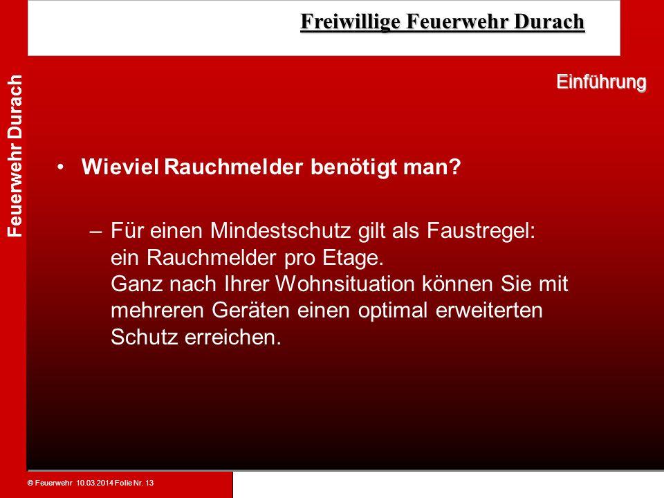 © Feuerwehr 10.03.2014 Folie Nr. 13 Feuerwehr Durach Freiwillige Feuerwehr Durach Freiwillige Feuerwehr Durach Wieviel Rauchmelder benötigt man? –Für