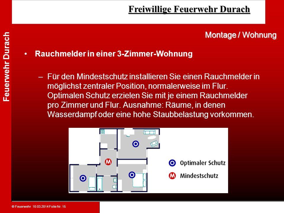 © Feuerwehr 10.03.2014 Folie Nr. 15 Feuerwehr Durach Freiwillige Feuerwehr Durach Freiwillige Feuerwehr Durach Rauchmelder in einer 3-Zimmer-Wohnung –