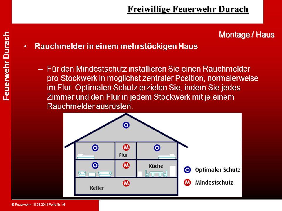 © Feuerwehr 10.03.2014 Folie Nr. 16 Feuerwehr Durach Freiwillige Feuerwehr Durach Freiwillige Feuerwehr Durach Rauchmelder in einem mehrstöckigen Haus