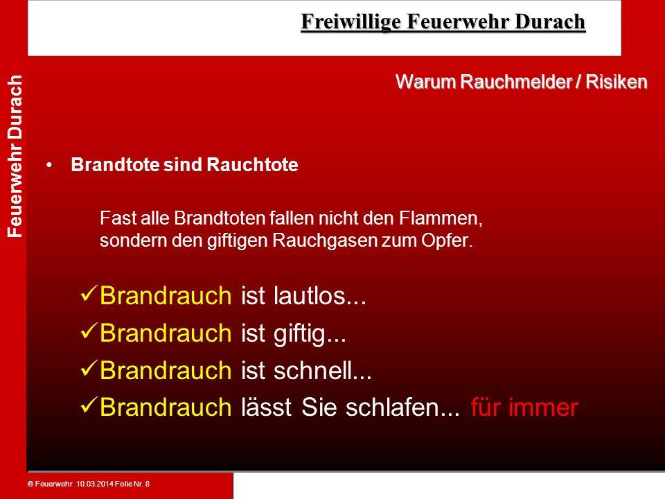 © Feuerwehr 10.03.2014 Folie Nr. 8 Feuerwehr Durach Freiwillige Feuerwehr Durach Freiwillige Feuerwehr Durach Brandtote sind Rauchtote Fast alle Brand
