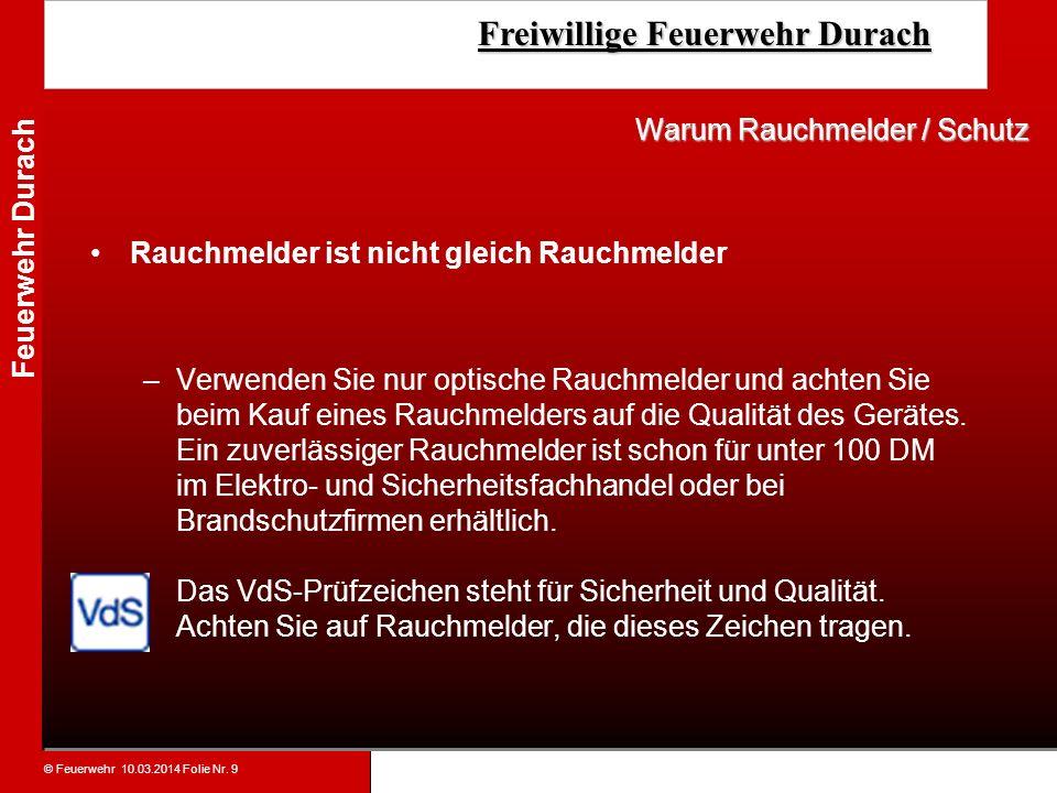 © Feuerwehr 10.03.2014 Folie Nr. 9 Feuerwehr Durach Freiwillige Feuerwehr Durach Freiwillige Feuerwehr Durach Rauchmelder ist nicht gleich Rauchmelder