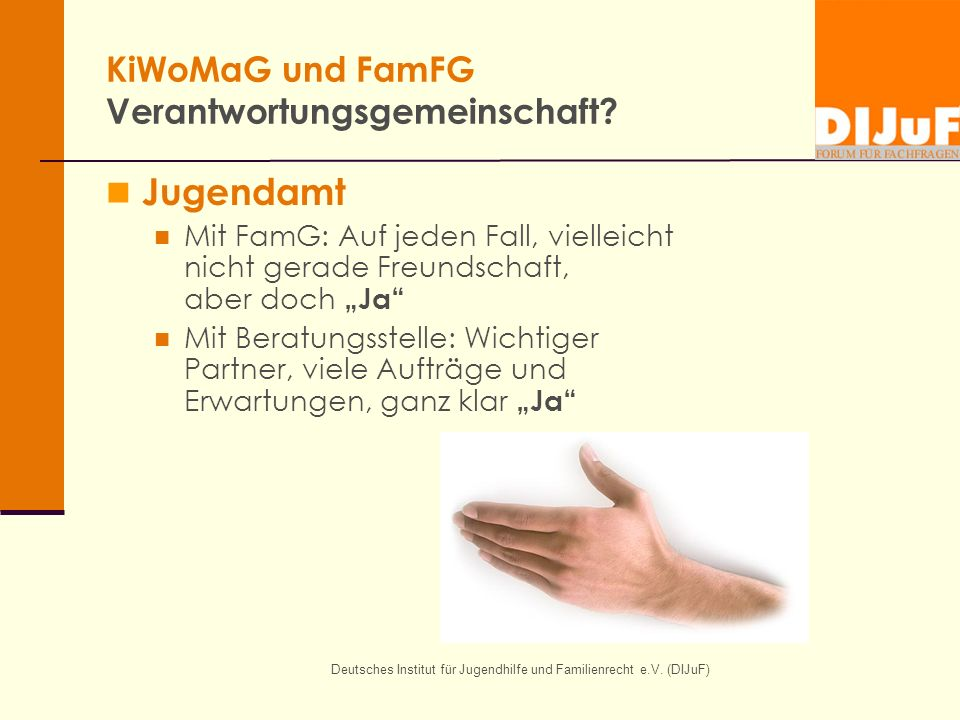 Deutsches Institut für Jugendhilfe und Familienrecht e.V. (DIJuF) KiWoMaG und FamFG Verantwortungsgemeinschaft? Jugendamt Mit FamG: Auf jeden Fall, vi
