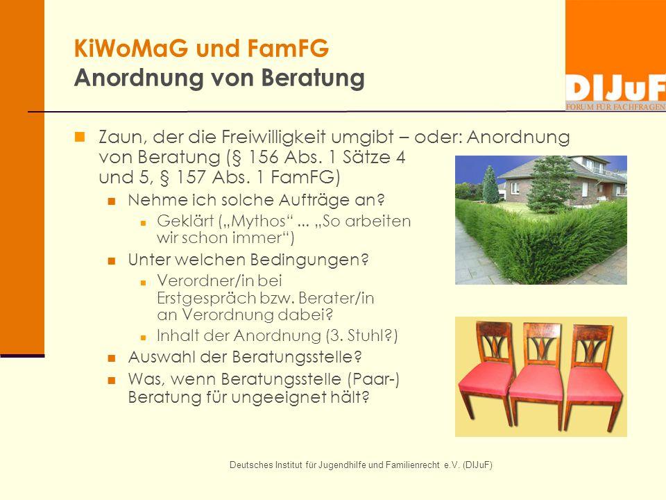 Deutsches Institut für Jugendhilfe und Familienrecht e.V. (DIJuF) KiWoMaG und FamFG Anordnung von Beratung Zaun, der die Freiwilligkeit umgibt – oder:
