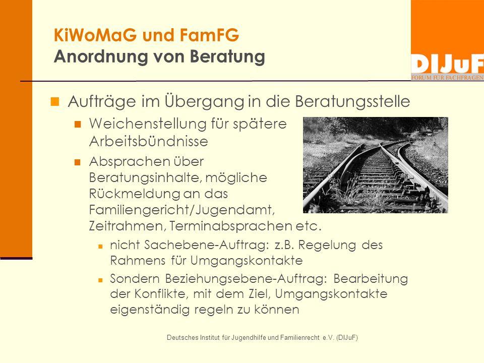 Deutsches Institut für Jugendhilfe und Familienrecht e.V. (DIJuF) KiWoMaG und FamFG Anordnung von Beratung Aufträge im Übergang in die Beratungsstelle