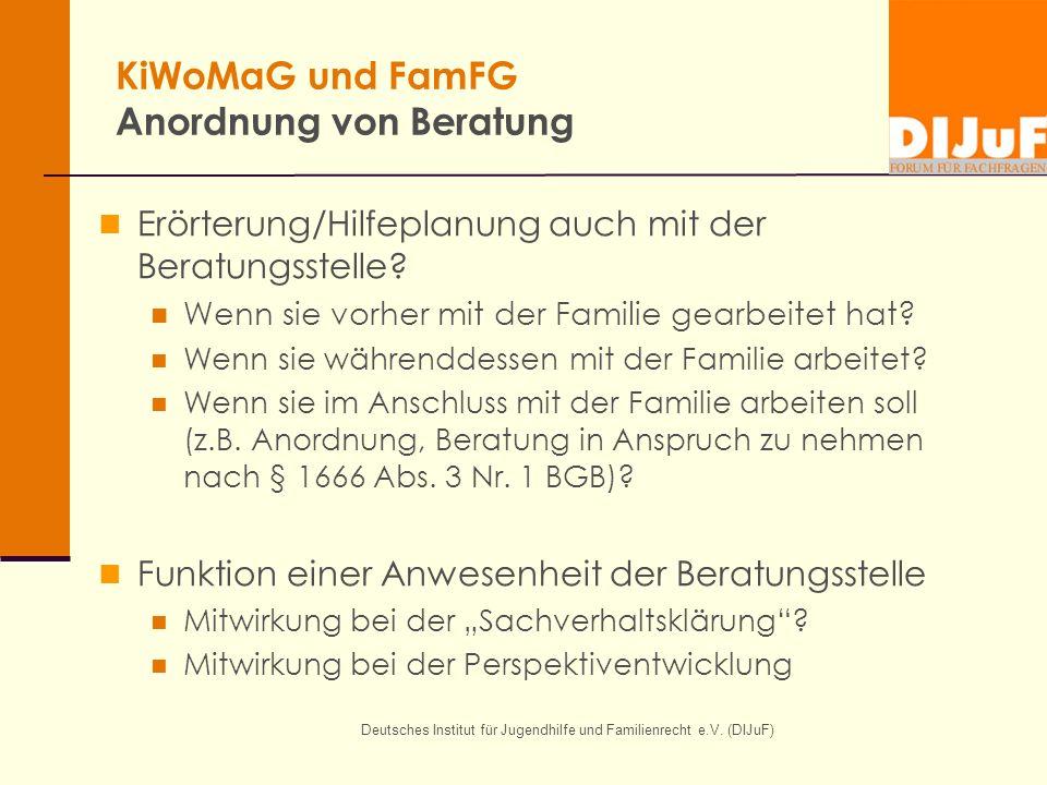 Deutsches Institut für Jugendhilfe und Familienrecht e.V. (DIJuF) KiWoMaG und FamFG Anordnung von Beratung Erörterung/Hilfeplanung auch mit der Beratu