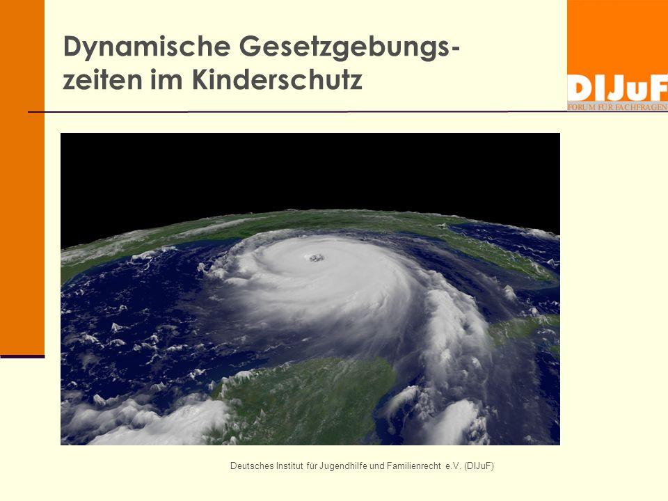 Deutsches Institut für Jugendhilfe und Familienrecht e.V. (DIJuF) Dynamische Gesetzgebungs- zeiten im Kinderschutz