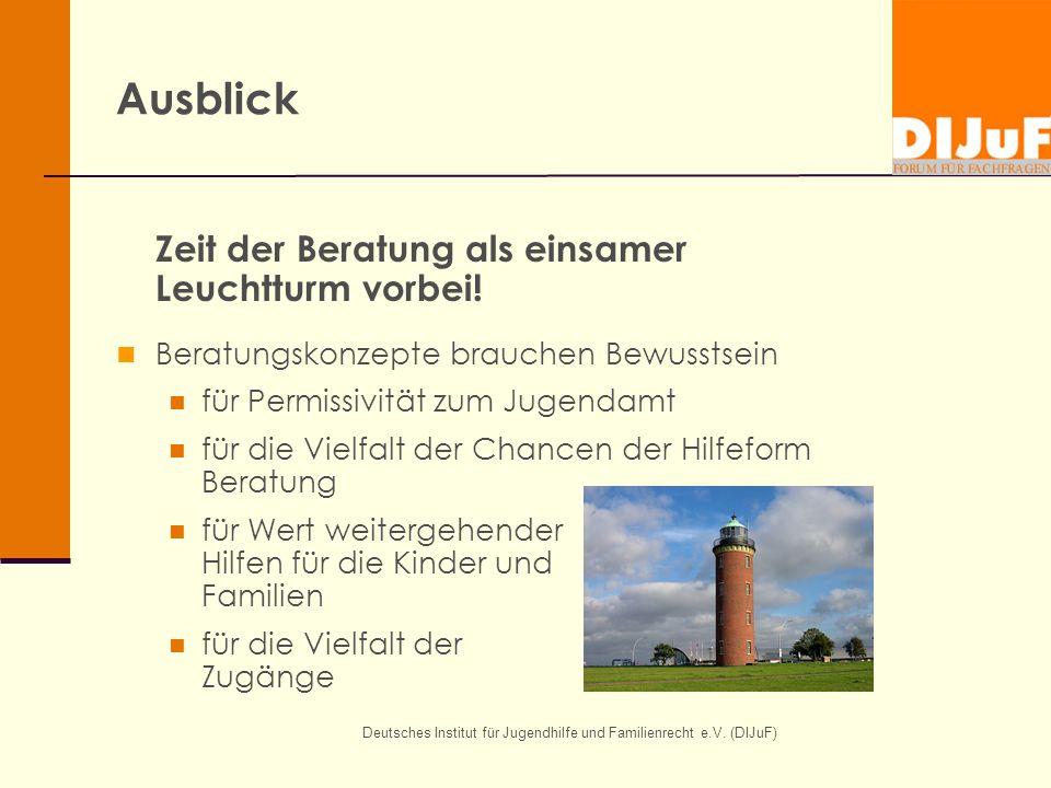 Deutsches Institut für Jugendhilfe und Familienrecht e.V. (DIJuF) Ausblick Zeit der Beratung als einsamer Leuchtturm vorbei! Beratungskonzepte brauche