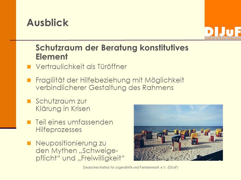Deutsches Institut für Jugendhilfe und Familienrecht e.V. (DIJuF) Ausblick Schutzraum der Beratung konstitutives Element Vertraulichkeit als Türöffner