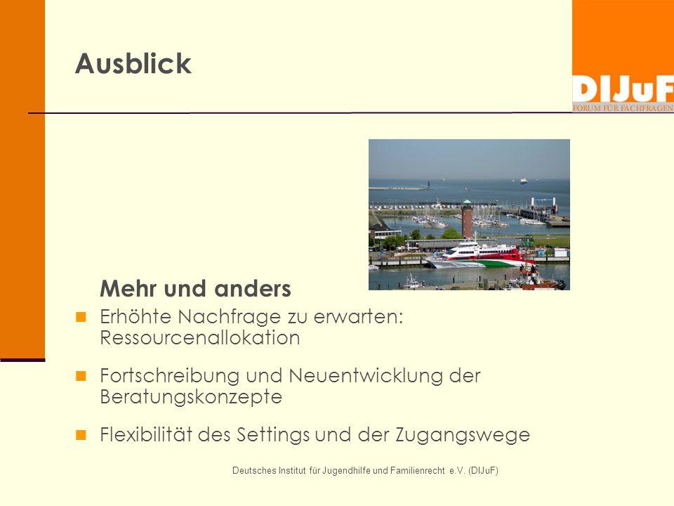 Deutsches Institut für Jugendhilfe und Familienrecht e.V. (DIJuF) Ausblick Mehr und anders Erhöhte Nachfrage zu erwarten: Ressourcenallokation Fortsch