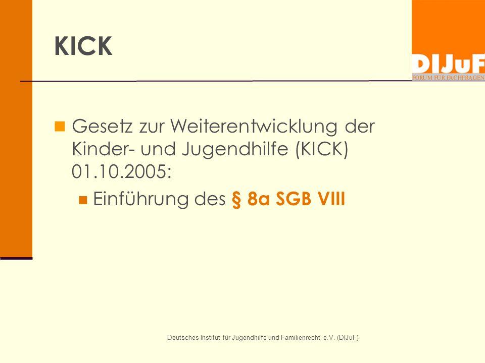 Deutsches Institut für Jugendhilfe und Familienrecht e.V. (DIJuF) KICK Gesetz zur Weiterentwicklung der Kinder- und Jugendhilfe (KICK) 01.10.2005: Ein
