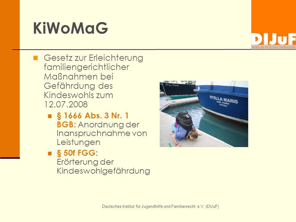 Deutsches Institut für Jugendhilfe und Familienrecht e.V. (DIJuF) KiWoMaG Gesetz zur Erleichterung familiengerichtlicher Maßnahmen bei Gefährdung des