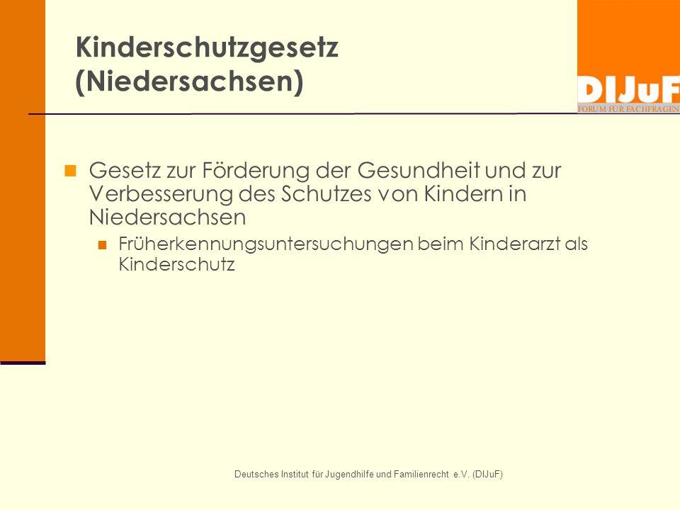Deutsches Institut für Jugendhilfe und Familienrecht e.V. (DIJuF) Kinderschutzgesetz (Niedersachsen) Gesetz zur Förderung der Gesundheit und zur Verbe