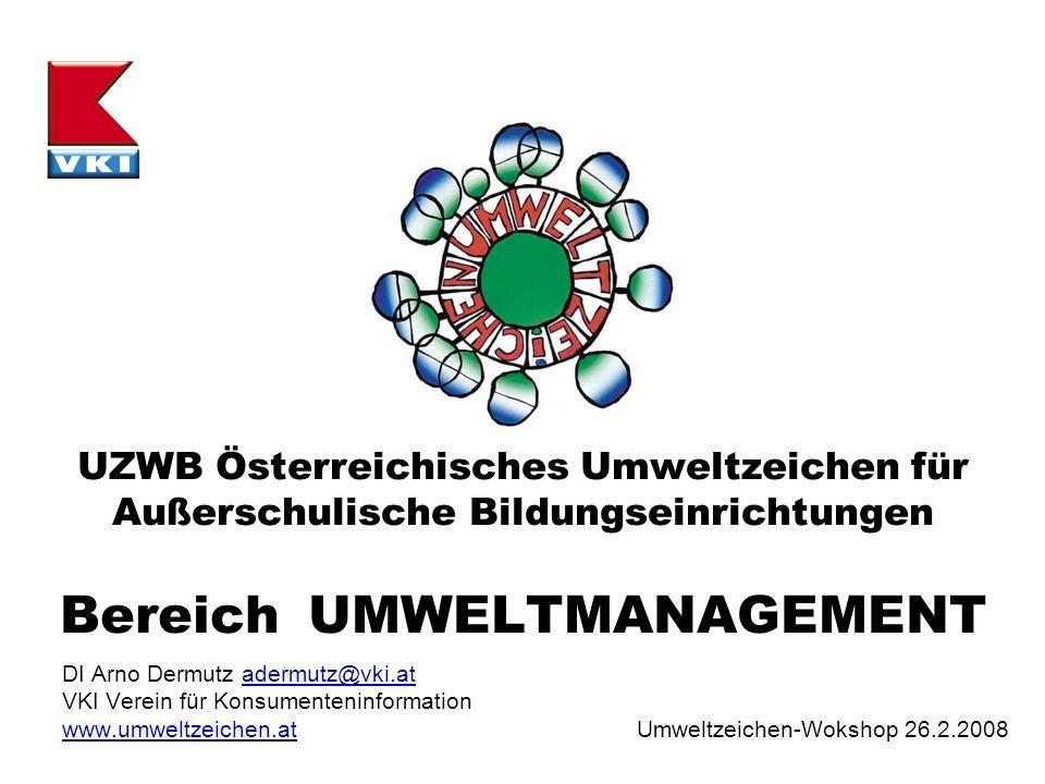UZWB Österreichisches Umweltzeichen für Außerschulische Bildungseinrichtungen Bereich UMWELTMANAGEMENT DI Arno Dermutz adermutz@vki.at VKI Verein für