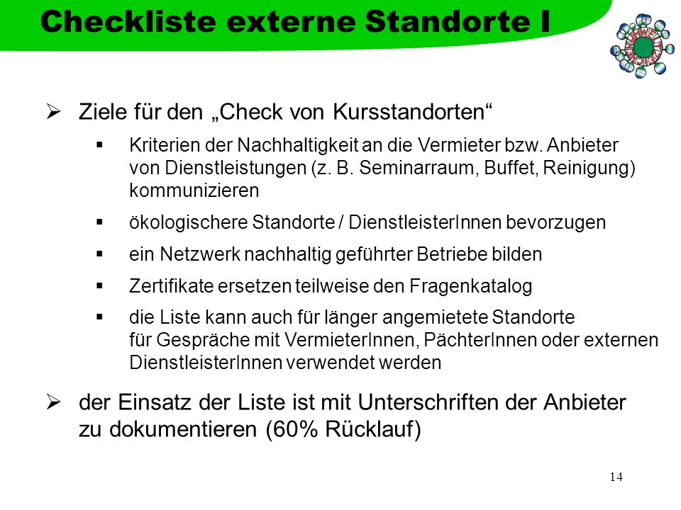 14 Ziele für den Check von Kursstandorten Kriterien der Nachhaltigkeit an die Vermieter bzw. Anbieter von Dienstleistungen (z. B. Seminarraum, Buffet,