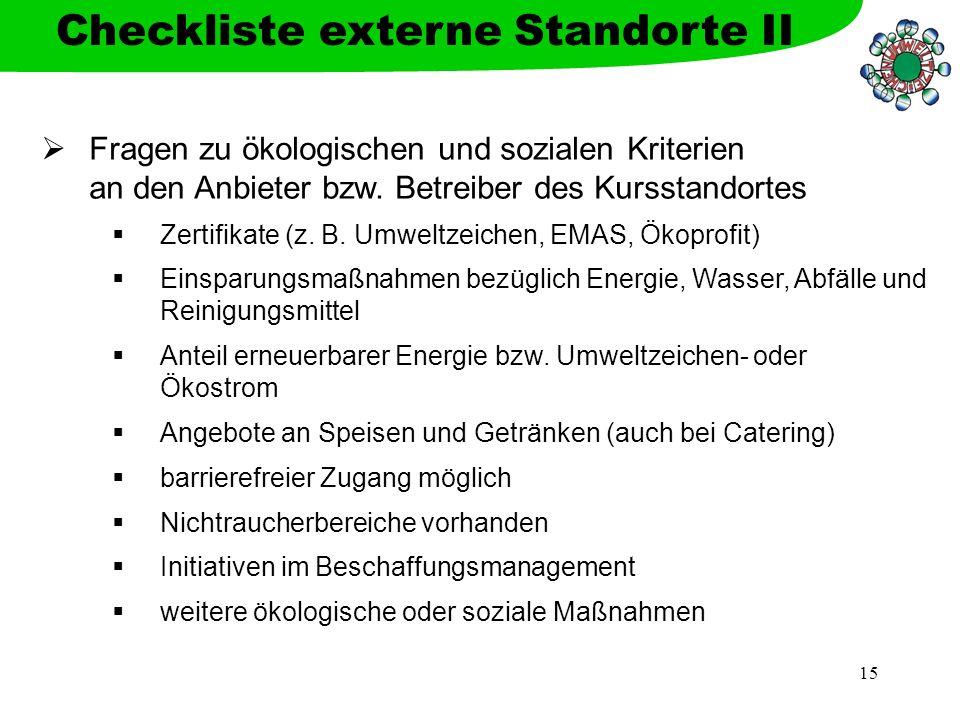 15 Fragen zu ökologischen und sozialen Kriterien an den Anbieter bzw. Betreiber des Kursstandortes Zertifikate (z. B. Umweltzeichen, EMAS, Ökoprofit)