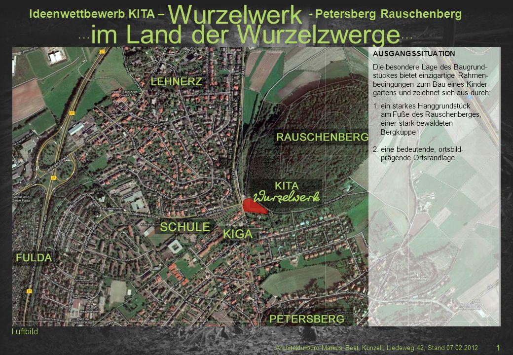 Ideenwettbewerb KITA – Wurzelwerk - Petersberg Rauschenberg … im Land der Wurzelzwerge … Architekturbüro Markus Best, Künzell, Liedeweg 42, Stand 07.02.2012 3.