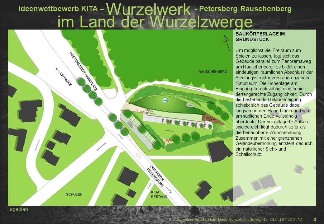 Ideenwettbewerb KITA – Wurzelwerk - Petersberg Rauschenberg … im Land der Wurzelzwerge … Architekturbüro Markus Best, Künzell, Liedeweg 42, Stand 07.0