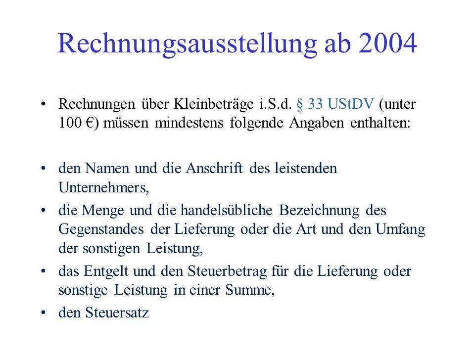 Rechnungsausstellung ab 2004 BMF-Schreiben vom 29. Januar 2004 Alle nach dem 31.12.2003 und vor dem 1.7.2004 ausgestellten Rechnung über 100 (brutto)