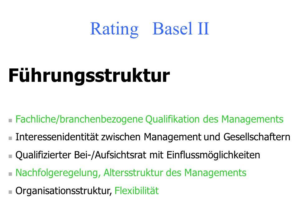 Rating Basel II Weitere Ratingbestandteile (Qualitativen (Soft-) Faktoren) Führungsstruktur Controlling Unternehmenskonzept Marktposition Produktion L