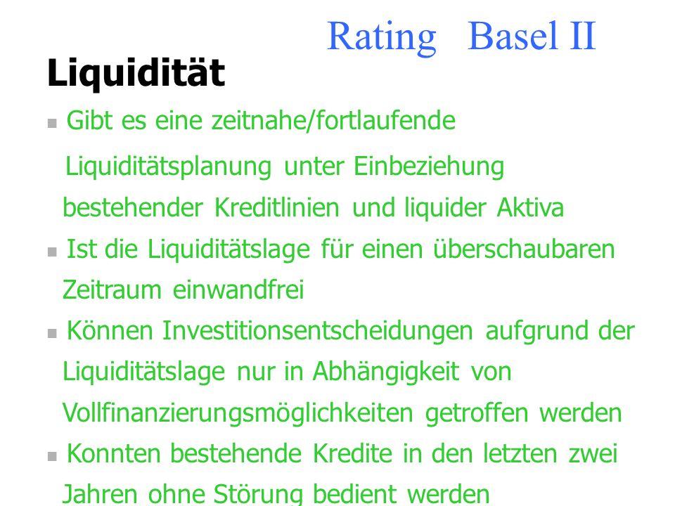 Rating Basel II Produktion In welchem Zustand befinden sich Maschinen und Produktionsanlagen Besteht hinsichtlich der Verfügbarkeit und der Preisentwi