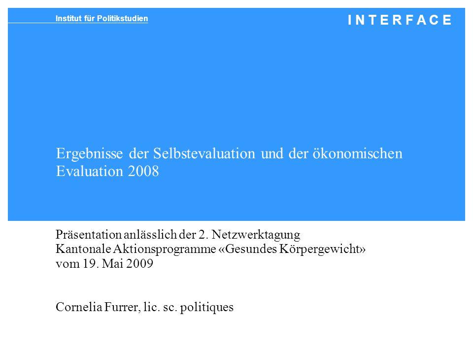 Institut für Politikstudien I N T E R F A C E Ergebnisse der Selbstevaluation und der ökonomischen Evaluation 2008 Präsentation anlässlich der 2.