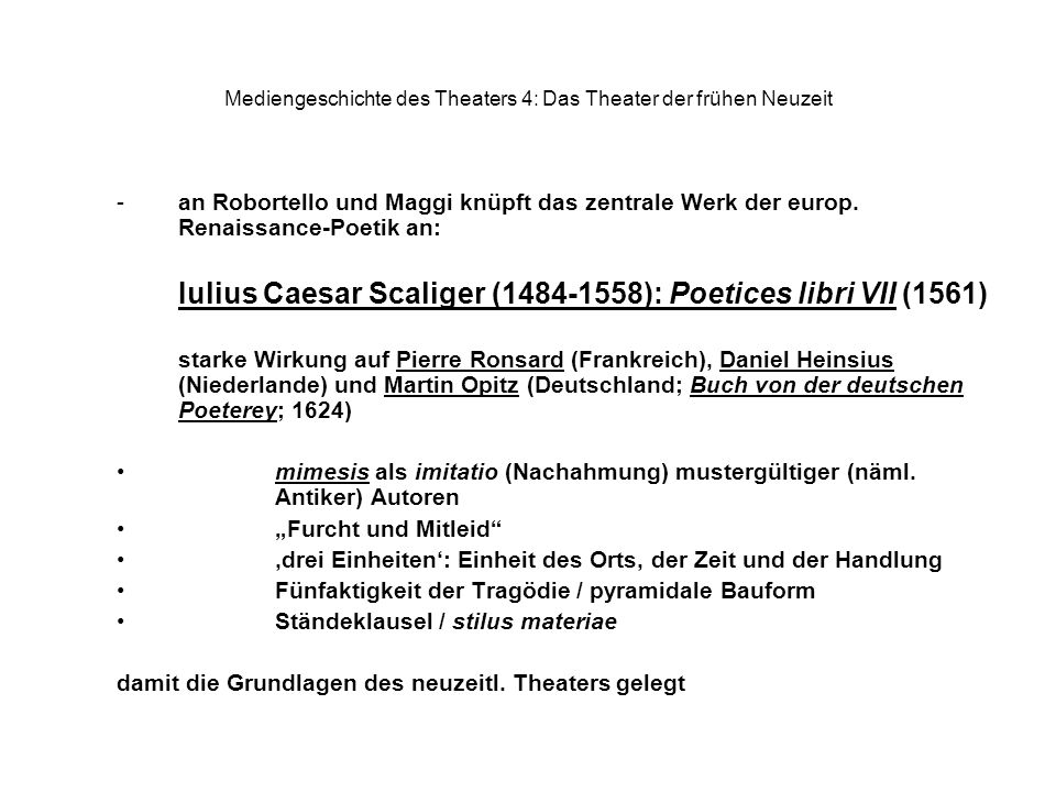Mediengeschichte des Theaters 4: Das Theater der frühen Neuzeit -an Robortello und Maggi knüpft das zentrale Werk der europ. Renaissance-Poetik an: Iu
