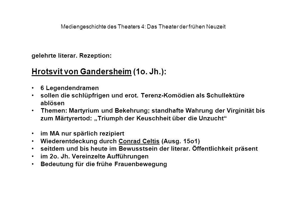 gelehrte literar. Rezeption: Hrotsvit von Gandersheim (1o. Jh.): 6 Legendendramen sollen die schlüpfrigen und erot. Terenz-Komödien als Schullektüre a