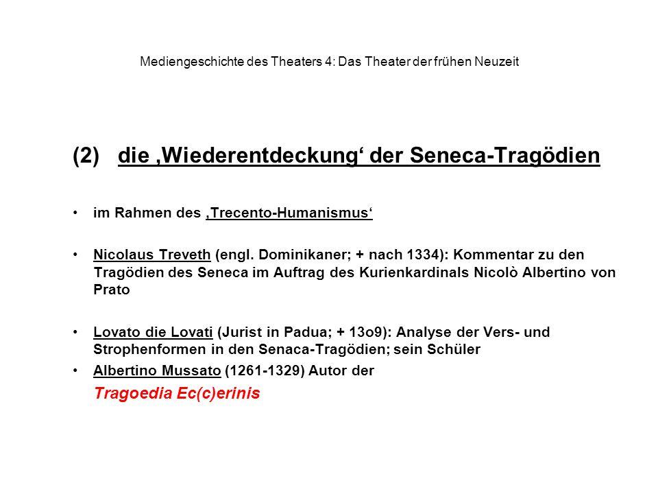 Mediengeschichte des Theaters 4: Das Theater der frühen Neuzeit (2) die Wiederentdeckung der Seneca-Tragödien im Rahmen des Trecento-Humanismus Nicolaus Treveth (engl.